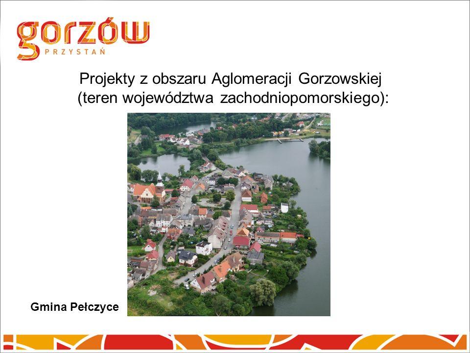 Projekty z obszaru Aglomeracji Gorzowskiej (teren województwa zachodniopomorskiego): Gmina Pełczyce