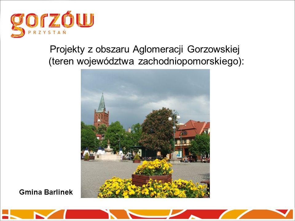 Projekty z obszaru Aglomeracji Gorzowskiej (teren województwa zachodniopomorskiego): Gmina Barlinek