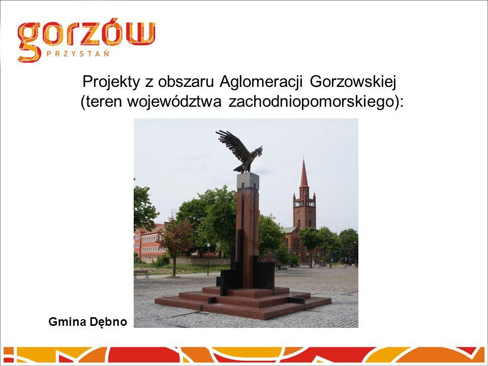 Projekty z obszaru Aglomeracji Gorzowskiej (teren województwa zachodniopomorskiego): Gmina Dębno