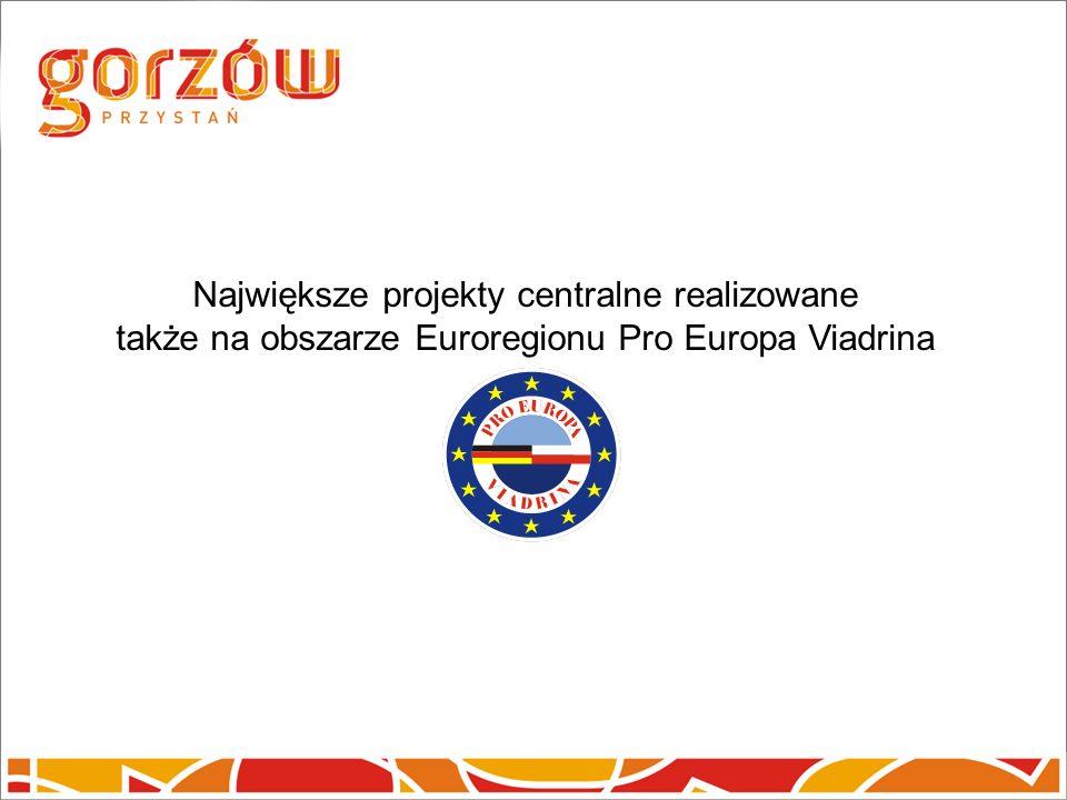 Największe projekty centralne realizowane także na obszarze Euroregionu Pro Europa Viadrina