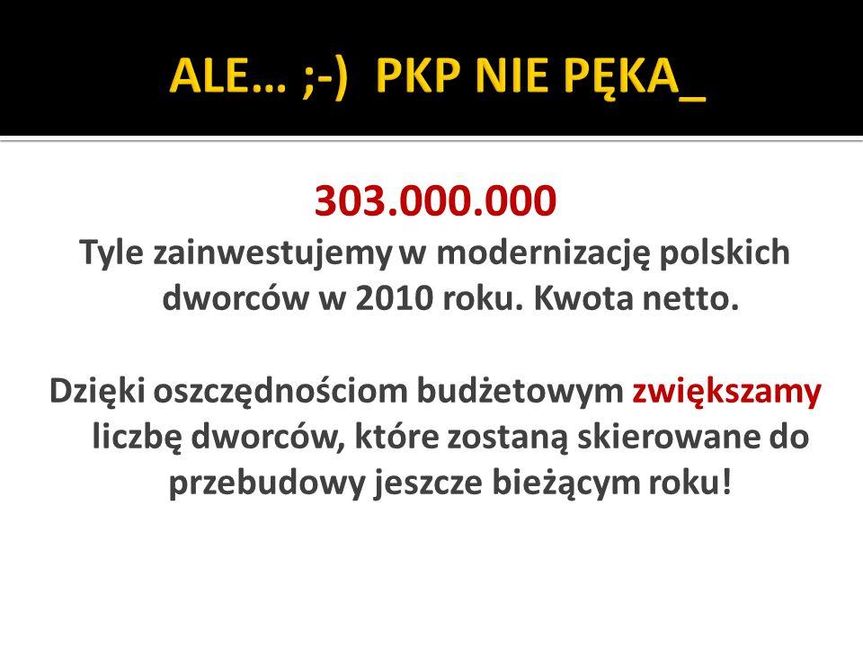 303.000.000 Tyle zainwestujemy w modernizację polskich dworców w 2010 roku.