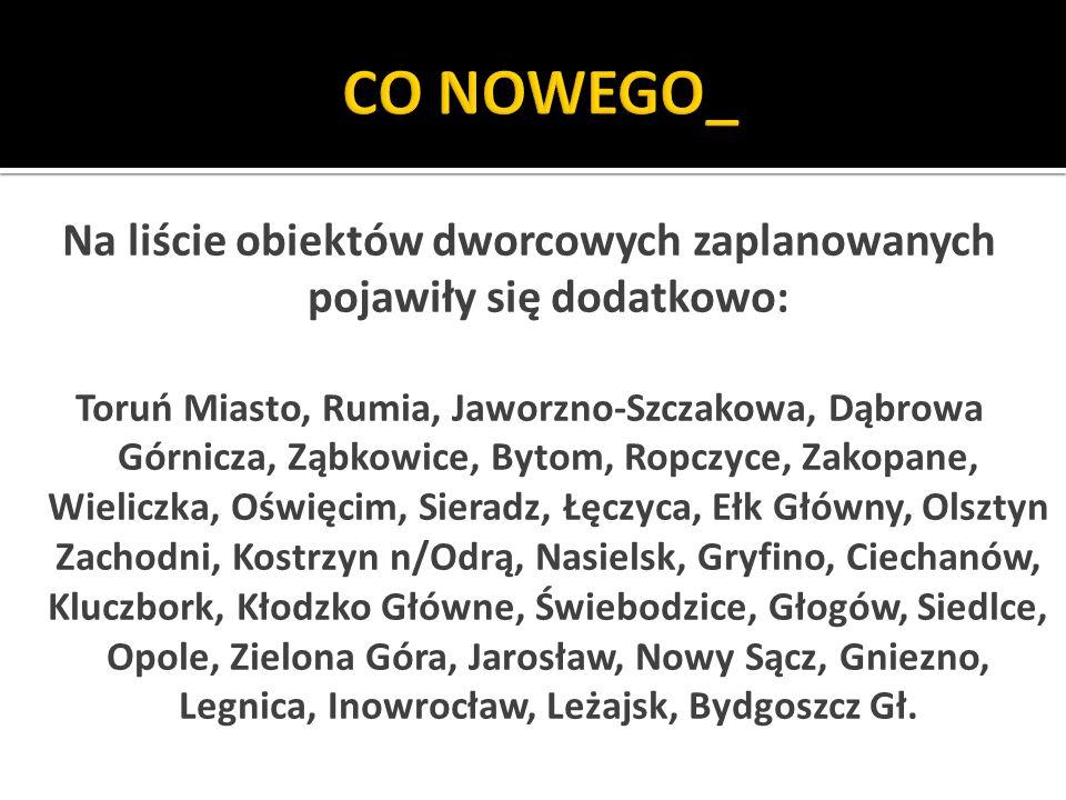 Na liście obiektów dworcowych zaplanowanych pojawiły się dodatkowo: Toruń Miasto, Rumia, Jaworzno-Szczakowa, Dąbrowa Górnicza, Ząbkowice, Bytom, Ropczyce, Zakopane, Wieliczka, Oświęcim, Sieradz, Łęczyca, Ełk Główny, Olsztyn Zachodni, Kostrzyn n/Odrą, Nasielsk, Gryfino, Ciechanów, Kluczbork, Kłodzko Główne, Świebodzice, Głogów, Siedlce, Opole, Zielona Góra, Jarosław, Nowy Sącz, Gniezno, Legnica, Inowrocław, Leżajsk, Bydgoszcz Gł.