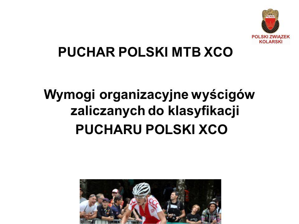 Wymogi organizacyjne wyścigów zaliczanych do klasyfikacji PUCHARU POLSKI XCO PUCHAR POLSKI MTB XCO
