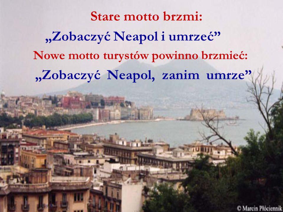 Stare motto brzmi: Zobaczyć Neapol i umrzeć Nowe motto turystów powinno brzmieć: Zobaczyć Neapol, zanim umrze