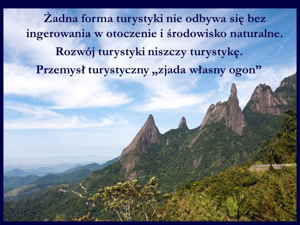 Żadna forma turystyki nie odbywa się bez ingerowania w otoczenie i środowisko naturalne. Rozwój turystyki niszczy turystykę. Przemysł turystyczny zjad