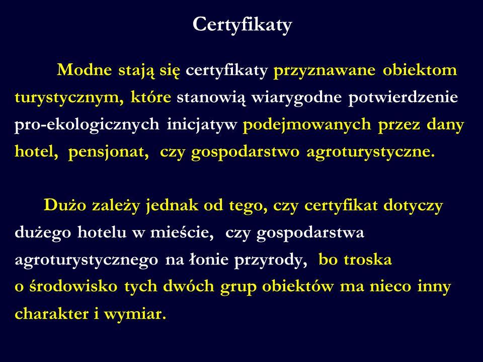Certyfikaty Modne stają się certyfikaty przyznawane obiektom turystycznym, które stanowią wiarygodne potwierdzenie pro-ekologicznych inicjatyw podejmo