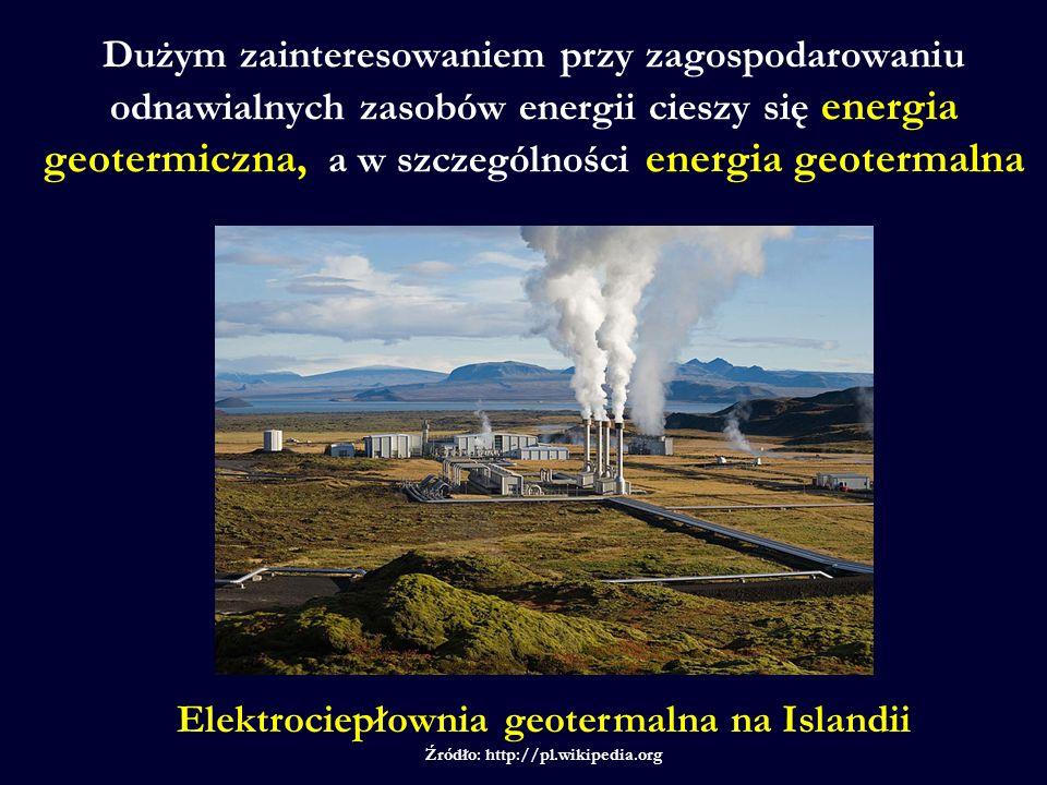 Dużym zainteresowaniem przy zagospodarowaniu odnawialnych zasobów energii cieszy się energia geotermiczna, a w szczególności energia geotermalna Elektrociepłownia geotermalna na Islandii Źródło: http://pl.wikipedia.org