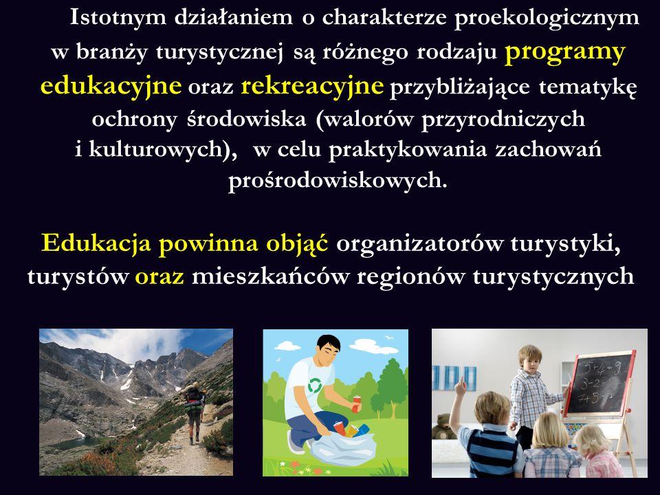 Istotnym działaniem o charakterze proekologicznym w branży turystycznej są różnego rodzaju programy edukacyjne oraz rekreacyjne przybliżające tematykę ochrony środowiska (walorów przyrodniczych i kulturowych), w celu praktykowania zachowań prośrodowiskowych.
