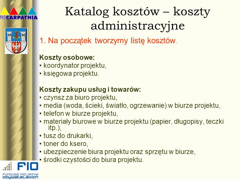 Katalog kosztów – koszty administracyjne 1. Na początek tworzymy listę kosztów. Koszty osobowe: koordynator projektu, księgowa projektu. Koszty zakupu