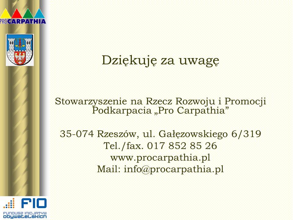 Dziękuję za uwagę Stowarzyszenie na Rzecz Rozwoju i Promocji Podkarpacia Pro Carpathia 35-074 Rzeszów, ul. Gałęzowskiego 6/319 Tel./fax. 017 852 85 26