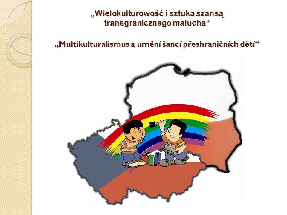 Wielokulturowość i sztuka szansą transgranicznego malucha Multikulturalismus a umění šancí přeshraničních dětí