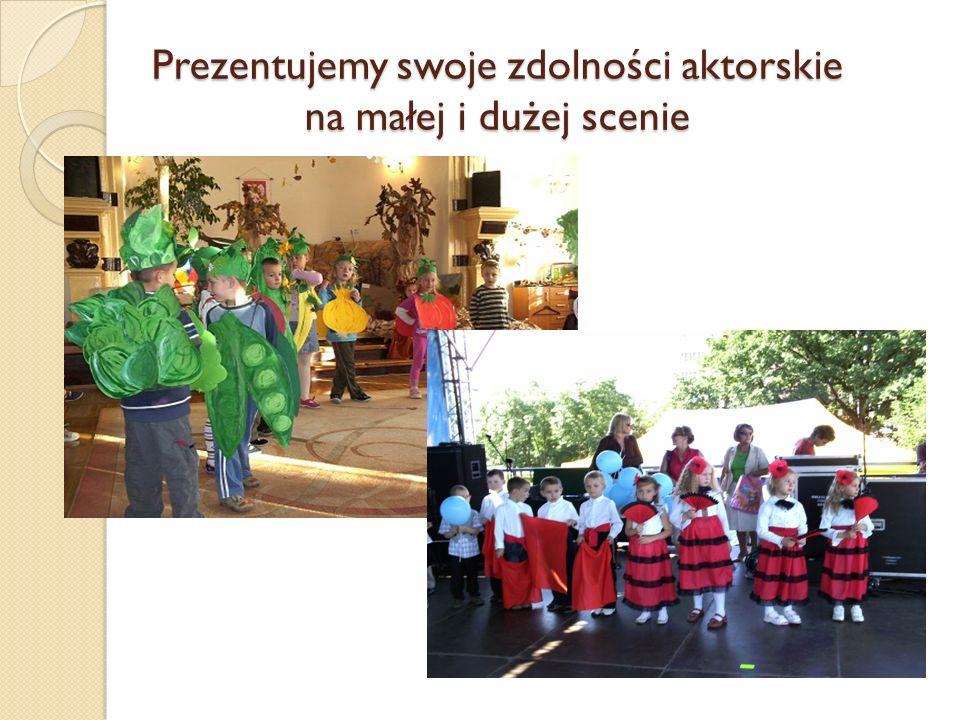 Prezentujemy swoje zdolności aktorskie na małej i dużej scenie