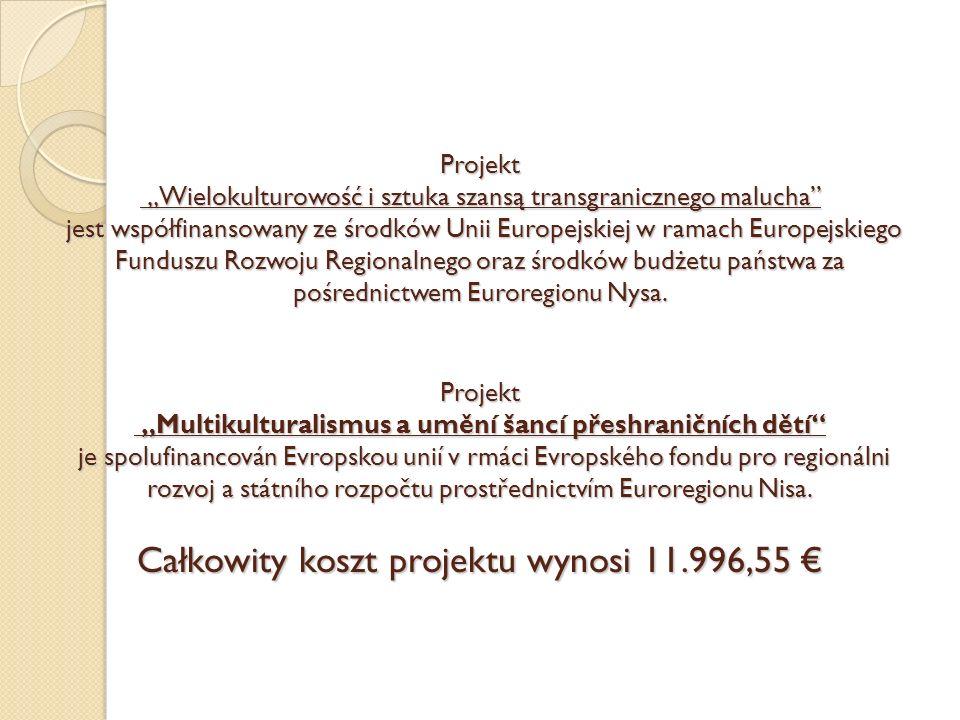 Projekt Wielokulturowość i sztuka szansą transgranicznego malucha jest współfinansowany ze środków Unii Europejskiej w ramach Europejskiego Funduszu R