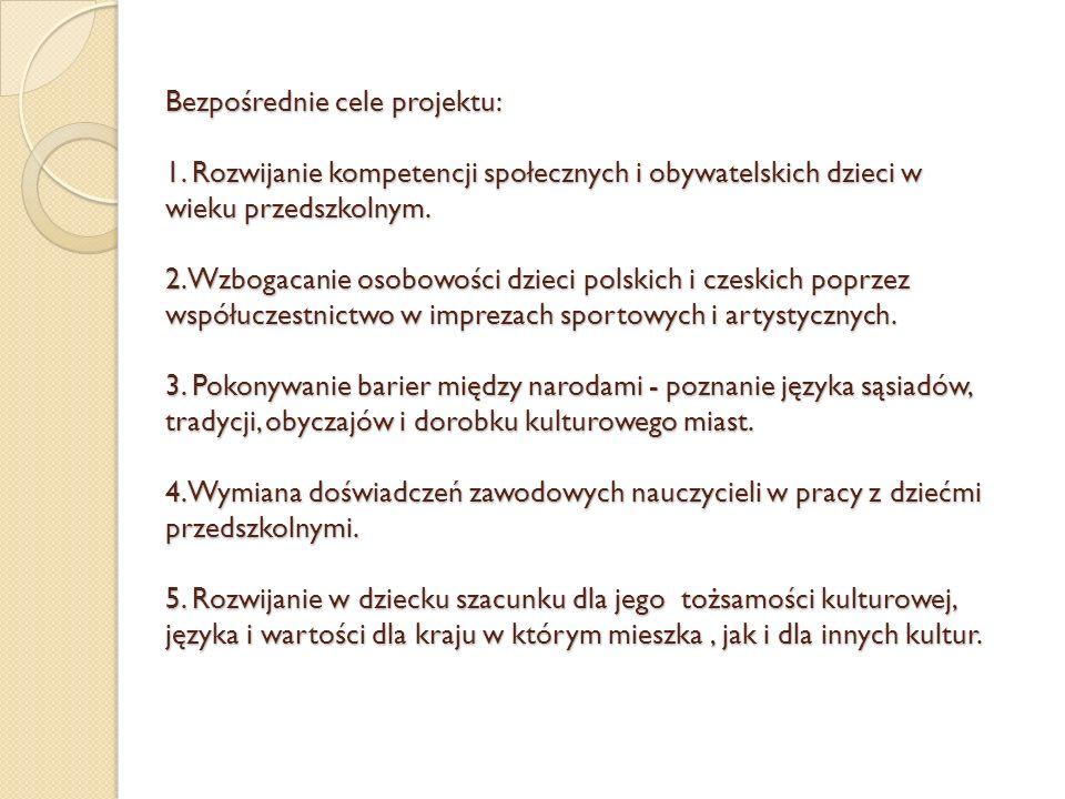 Bezpośrednie cele projektu: 1. Rozwijanie kompetencji społecznych i obywatelskich dzieci w wieku przedszkolnym. 2. Wzbogacanie osobowości dzieci polsk