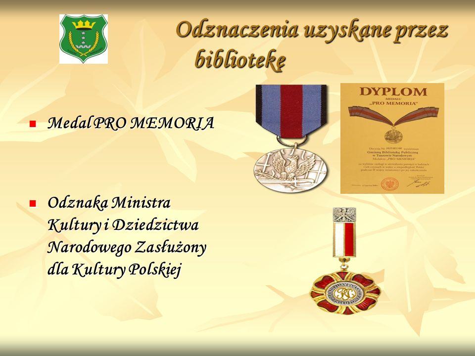 Odznaczenia uzyskane przez bibliotekę Odznaczenia uzyskane przez bibliotekę Medal PRO MEMORIA Medal PRO MEMORIA Odznaka Ministra Kultury i Dziedzictwa