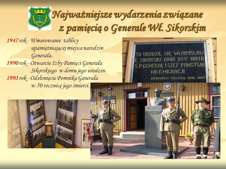 Najważniejsze wydarzenia związane z pamięcią o Generale Wł. Sikorskim 1947 rok - Wmurowanie tablicy upamiętniającej miejsce narodzin Generała. 1990 ro