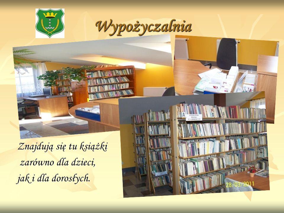 Wypożyczalnia Znajdują się tu książki zarówno dla dzieci, zarówno dla dzieci, jak i dla dorosłych.