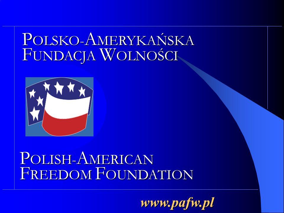 P OLSKO- A MERYKAŃSKA F UNDACJA W OLNOŚCI P OLISH- A MERICAN F REEDOM F OUNDATION www.pafw.pl