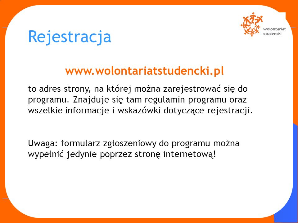 www.wolontariatstudencki.pl to adres strony, na której można zarejestrować się do programu. Znajduje się tam regulamin programu oraz wszelkie informac