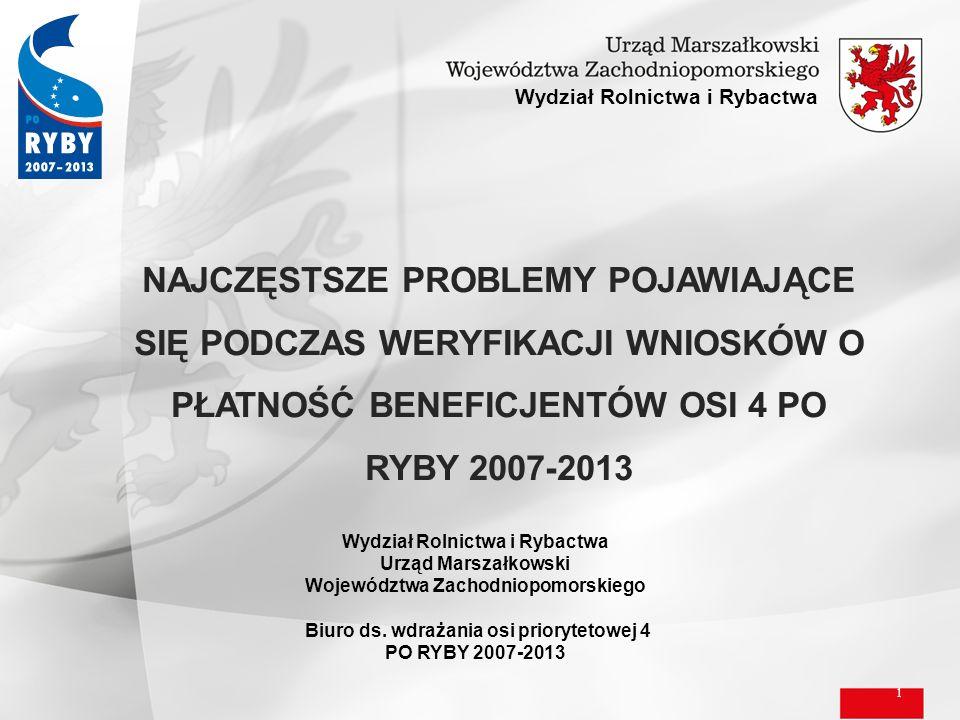 1 Wydział Rolnictwa i Rybactwa NAJCZĘSTSZE PROBLEMY POJAWIAJĄCE SIĘ PODCZAS WERYFIKACJI WNIOSKÓW O PŁATNOŚĆ BENEFICJENTÓW OSI 4 PO RYBY 2007-2013 Wydz