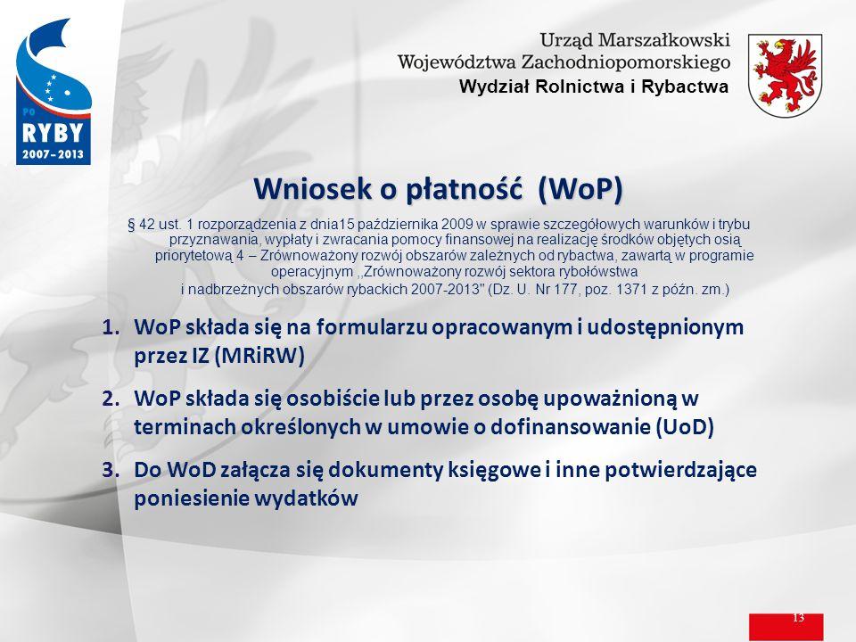 13 Wydział Rolnictwa i Rybactwa Wniosek o płatność (WoP) § § 42 ust. 1 rozporządzenia z dnia15 października 2009 w sprawie szczegółowych warunków i tr
