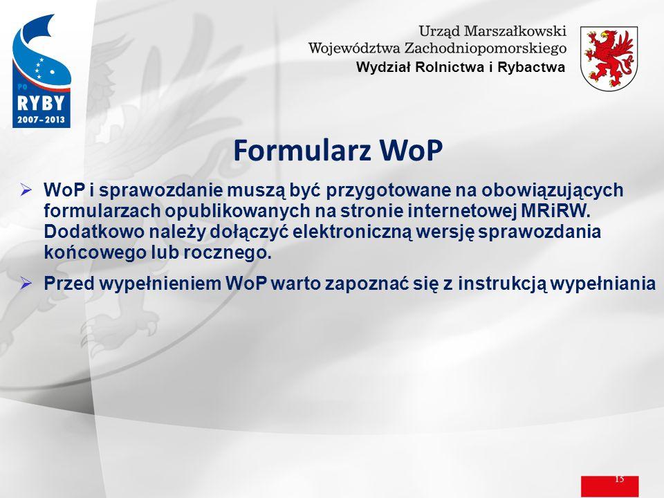 15 Wydział Rolnictwa i Rybactwa Formularz WoP WoP i sprawozdanie muszą być przygotowane na obowiązujących formularzach opublikowanych na stronie inter