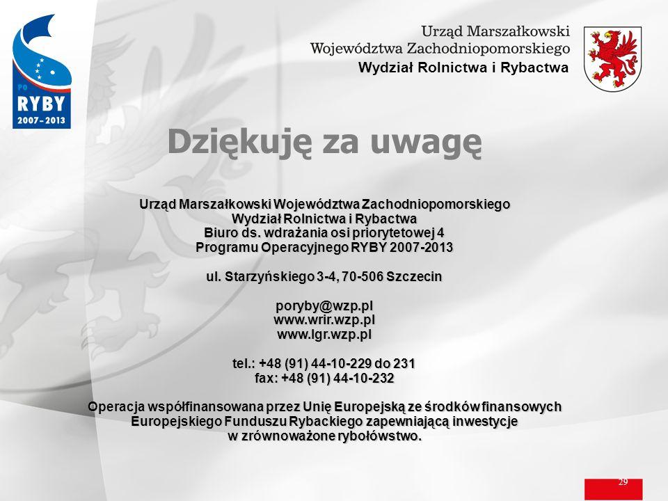 29 Wydział Rolnictwa i Rybactwa Dziękuję za uwagę Urząd Marszałkowski Województwa Zachodniopomorskiego Wydział Rolnictwa i Rybactwa Biuro ds. wdrażani