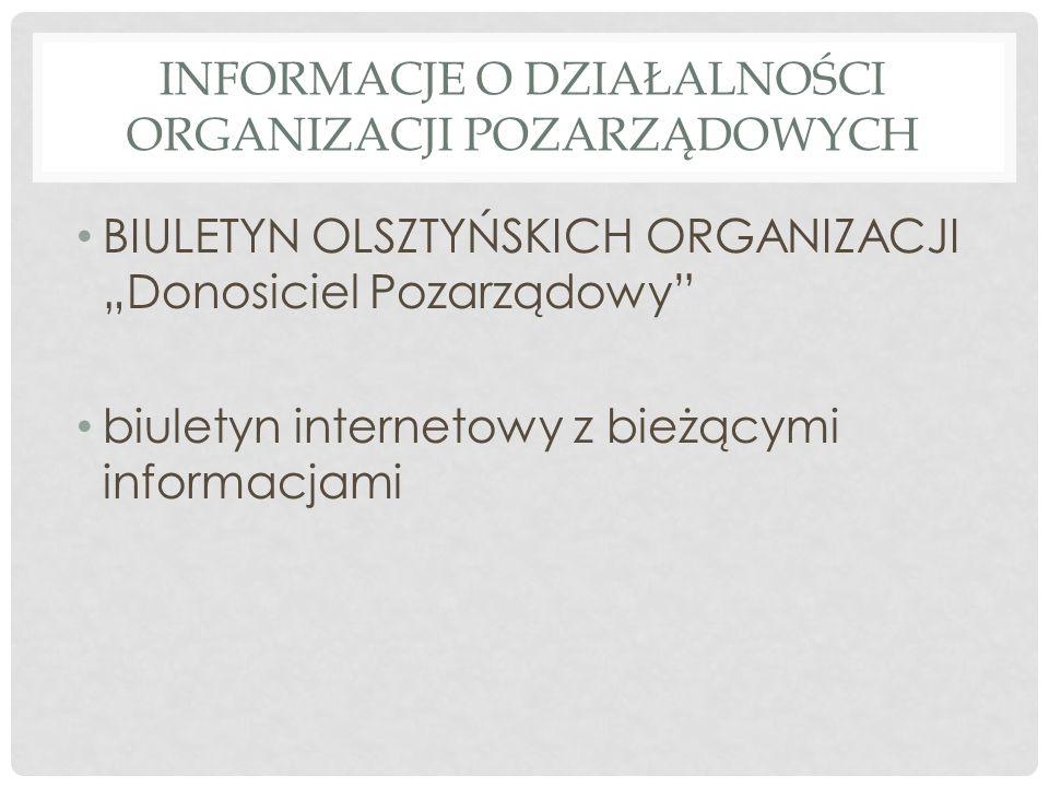 INFORMACJE O DZIAŁALNOŚCI ORGANIZACJI POZARZĄDOWYCH BIULETYN OLSZTYŃSKICH ORGANIZACJI Donosiciel Pozarządowy biuletyn internetowy z bieżącymi informacjami