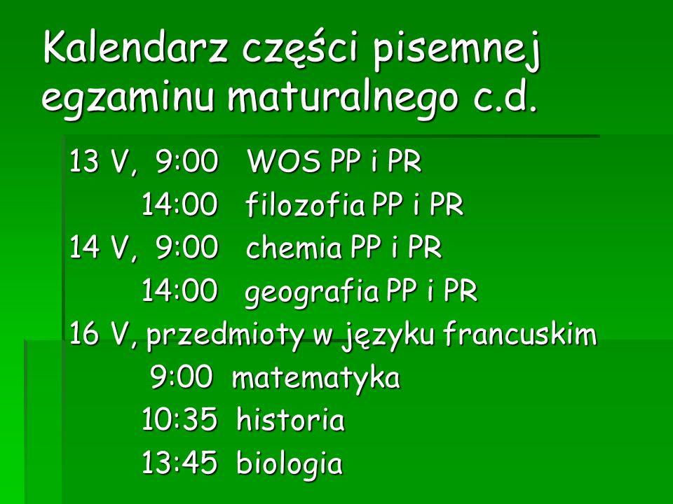 Kalendarz części pisemnej egzaminu maturalnego c.d. 13 V, 9:00 WOS PP i PR 14:00 filozofia PP i PR 14:00 filozofia PP i PR 14 V, 9:00 chemia PP i PR 1