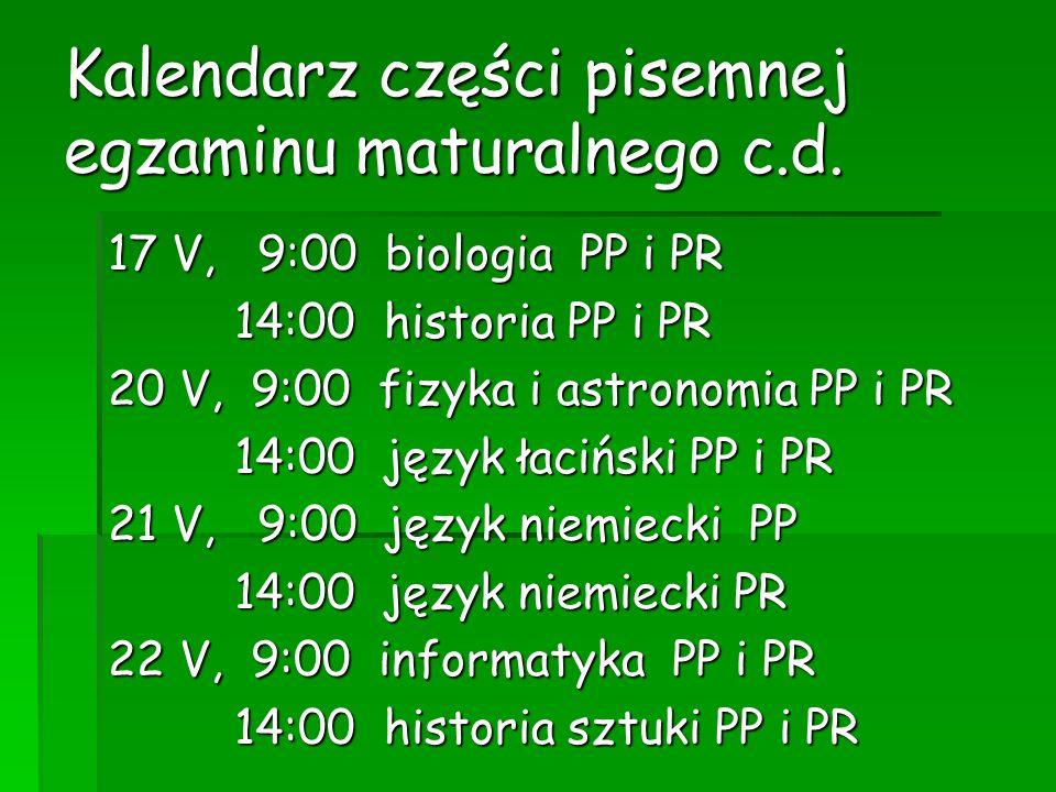 Kalendarz części pisemnej egzaminu maturalnego c.d. 17 V, 9:00 biologia PP i PR 14:00 historia PP i PR 14:00 historia PP i PR 20 V, 9:00 fizyka i astr
