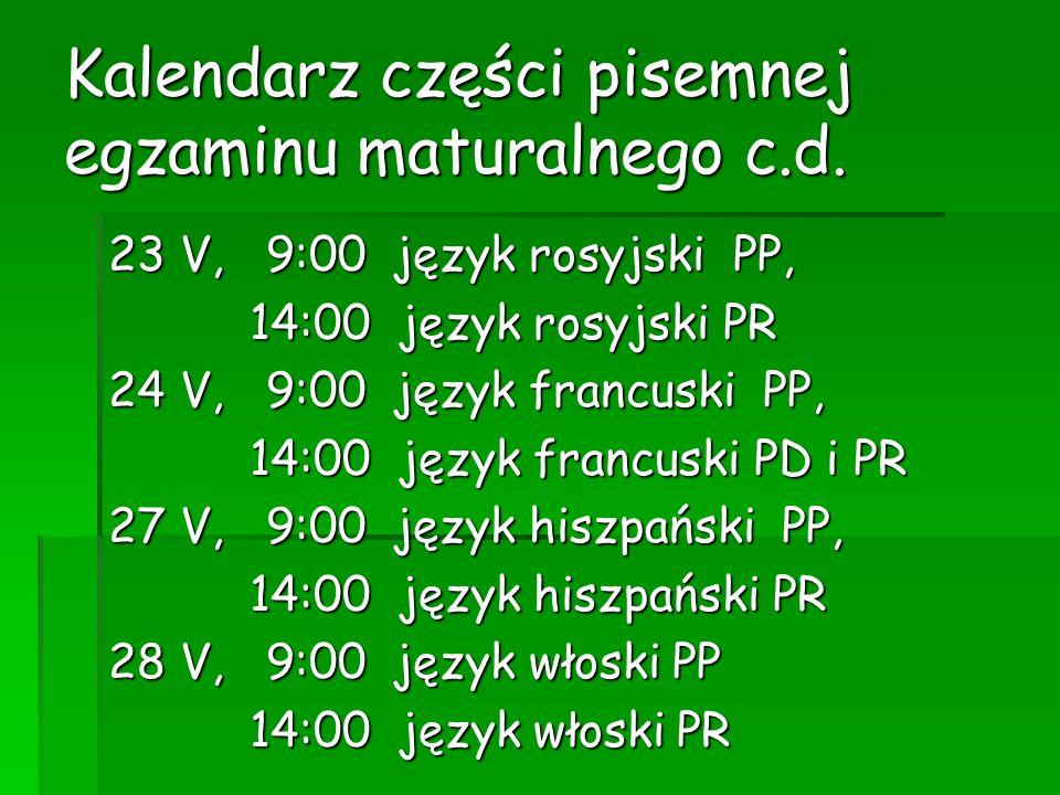 Kalendarz części pisemnej egzaminu maturalnego c.d. 23 V, 9:00 język rosyjski PP, 14:00 język rosyjski PR 14:00 język rosyjski PR 24 V, 9:00 język fra