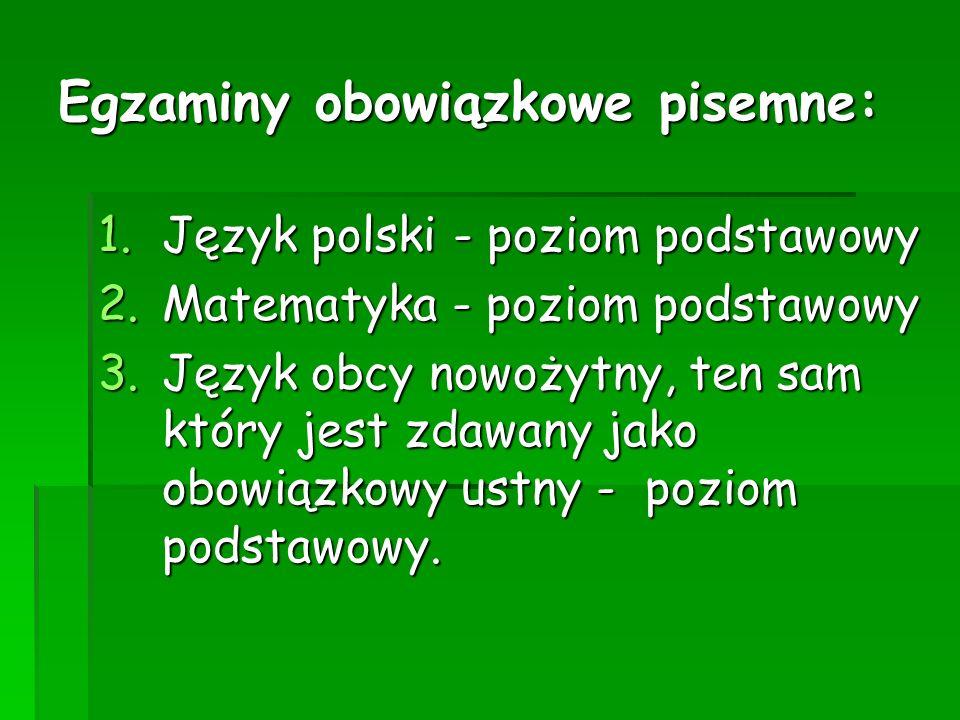 Egzaminy obowiązkowe pisemne: 1.Język polski - poziom podstawowy 2.Matematyka - poziom podstawowy 3.Język obcy nowożytny, ten sam który jest zdawany jako obowiązkowy ustny - poziom podstawowy.