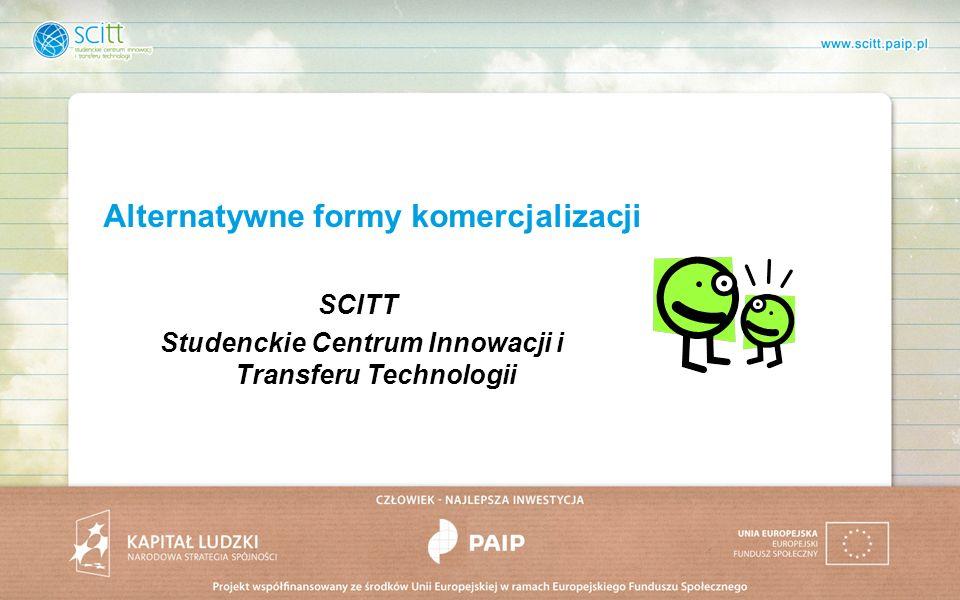 Alternatywne formy komercjalizacji SCITT Studenckie Centrum Innowacji i Transferu Technologii