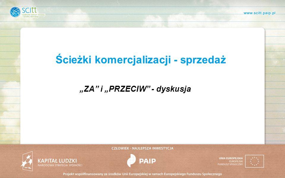Ścieżki komercjalizacji - sprzedaż ZA i PRZECIW - dyskusja