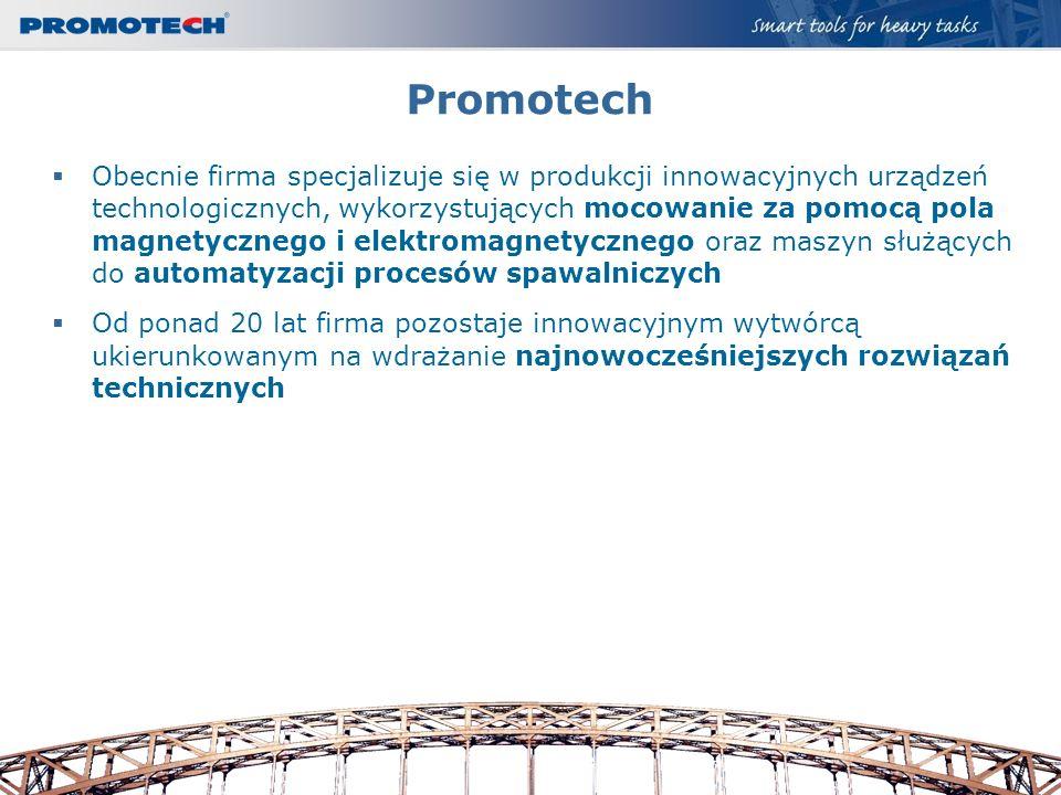 Promotech Obecnie firma specjalizuje się w produkcji innowacyjnych urządzeń technologicznych, wykorzystujących mocowanie za pomocą pola magnetycznego