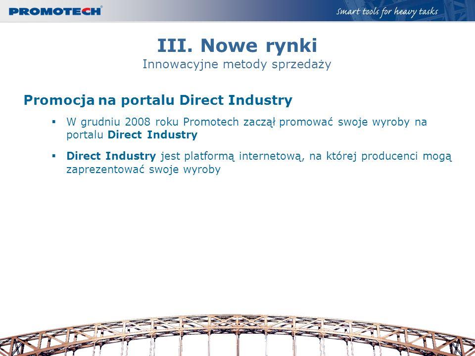 III. Nowe rynki Innowacyjne metody sprzedaży Promocja na portalu Direct Industry W grudniu 2008 roku Promotech zaczął promować swoje wyroby na portalu