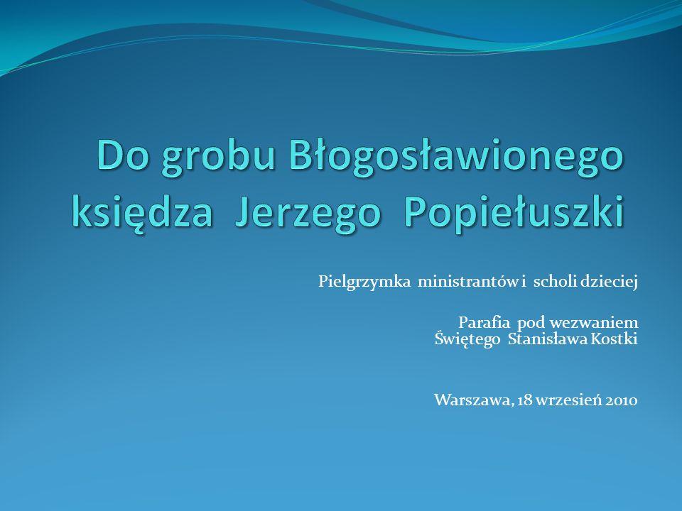 Pielgrzymka ministrantów i scholi dzieciej Parafia pod wezwaniem Świętego Stanisława Kostki Warszawa, 18 wrzesień 2010