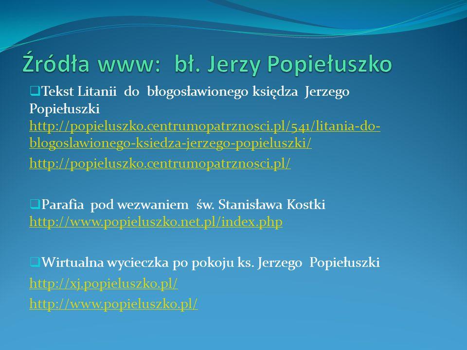 Tekst Litanii do błogosławionego księdza Jerzego Popiełuszki http://popieluszko.centrumopatrznosci.pl/541/litania-do- blogoslawionego-ksiedza-jerzego-