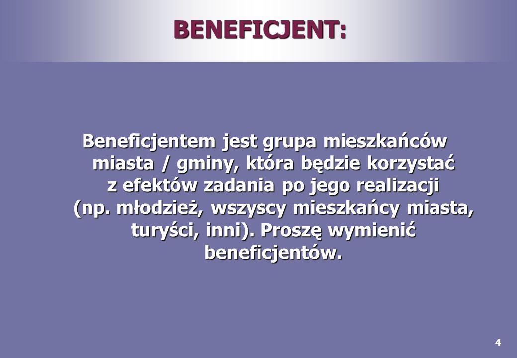 4 BENEFICJENT: Beneficjentem jest grupa mieszkańców miasta / gminy, która będzie korzystać z efektów zadania po jego realizacji (np. młodzież, wszyscy