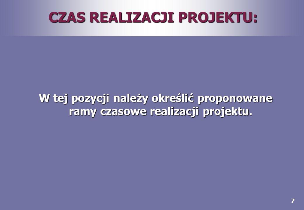7 CZAS REALIZACJI PROJEKTU: W tej pozycji należy określić proponowane ramy czasowe realizacji projektu.
