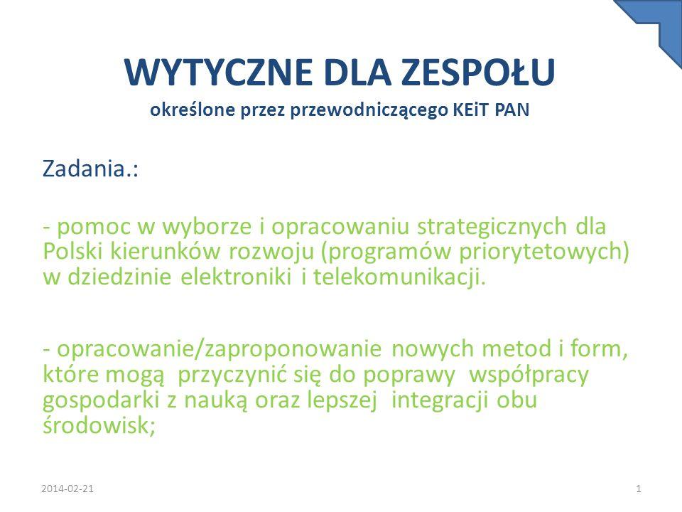 WYTYCZNE DLA ZESPOŁU określone przez przewodniczącego KEiT PAN Zadania.: - pomoc w wyborze i opracowaniu strategicznych dla Polski kierunków rozwoju (