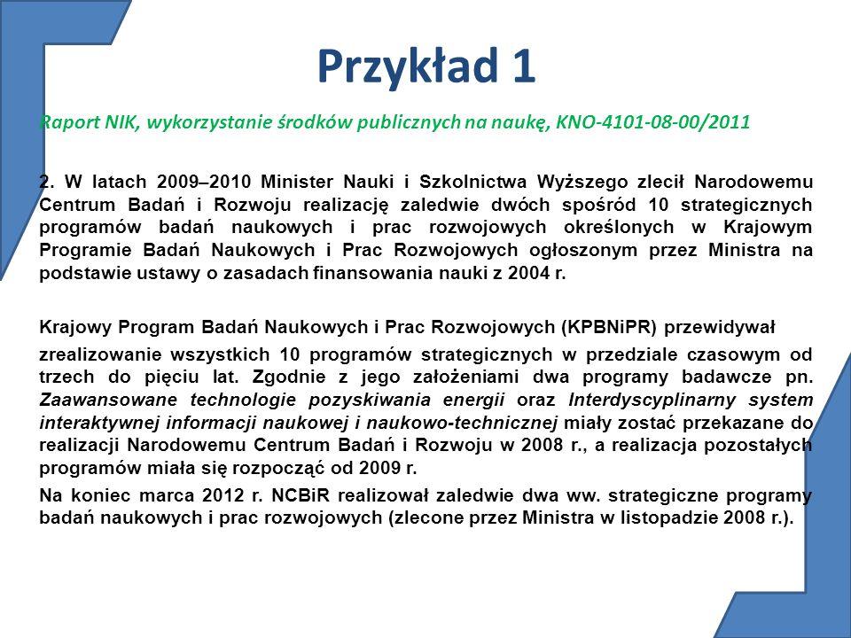 Przykład 1 Raport NIK, wykorzystanie środków publicznych na naukę, KNO-4101-08-00/2011 2. W latach 2009–2010 Minister Nauki i Szkolnictwa Wyższego zle