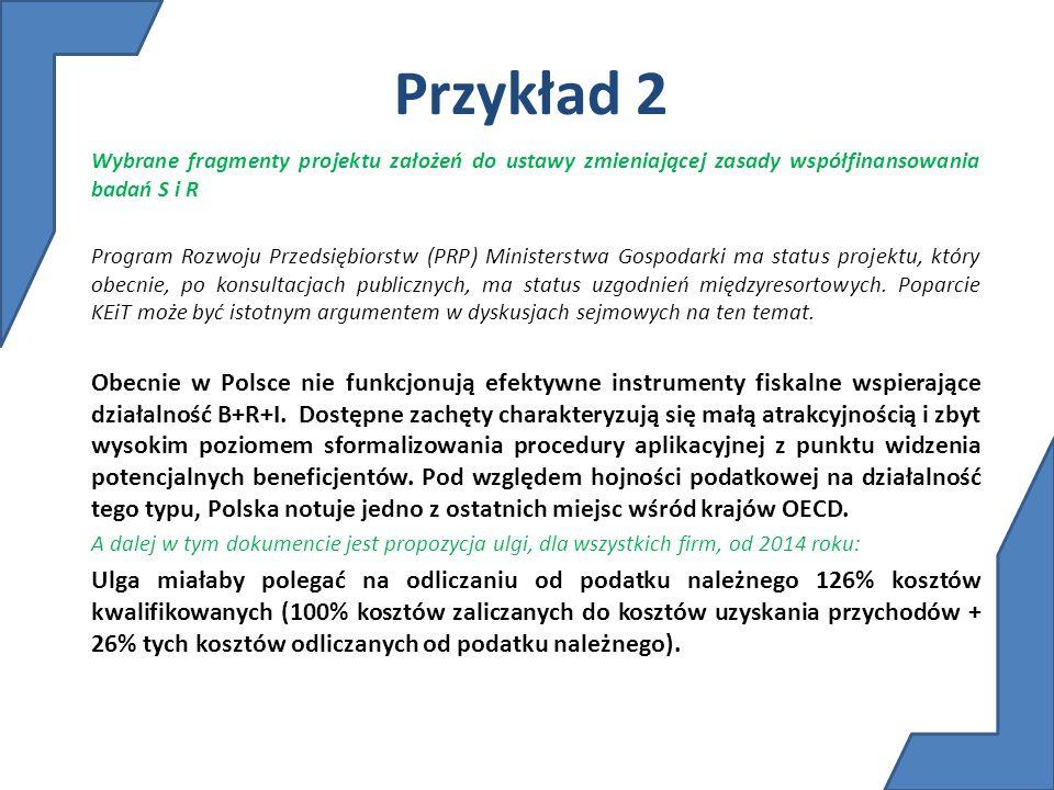 Przykład 2 Wybrane fragmenty projektu założeń do ustawy zmieniającej zasady współfinansowania badań S i R Program Rozwoju Przedsiębiorstw (PRP) Minist
