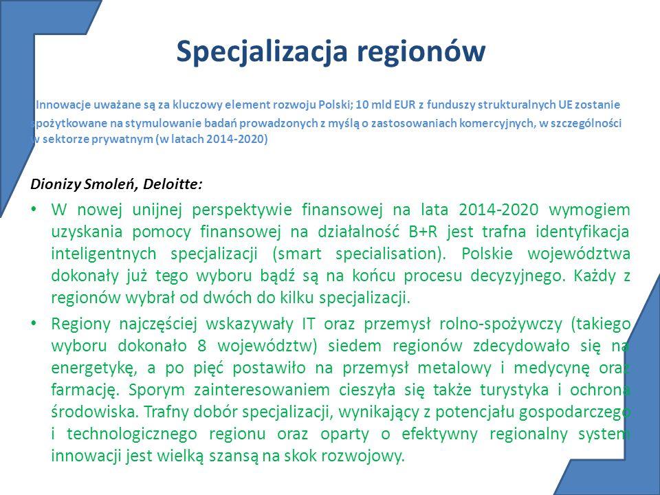 Specjalizacja regionów Innowacje uważane są za kluczowy element rozwoju Polski; 10 mld EUR z funduszy strukturalnych UE zostanie spożytkowane na stymu