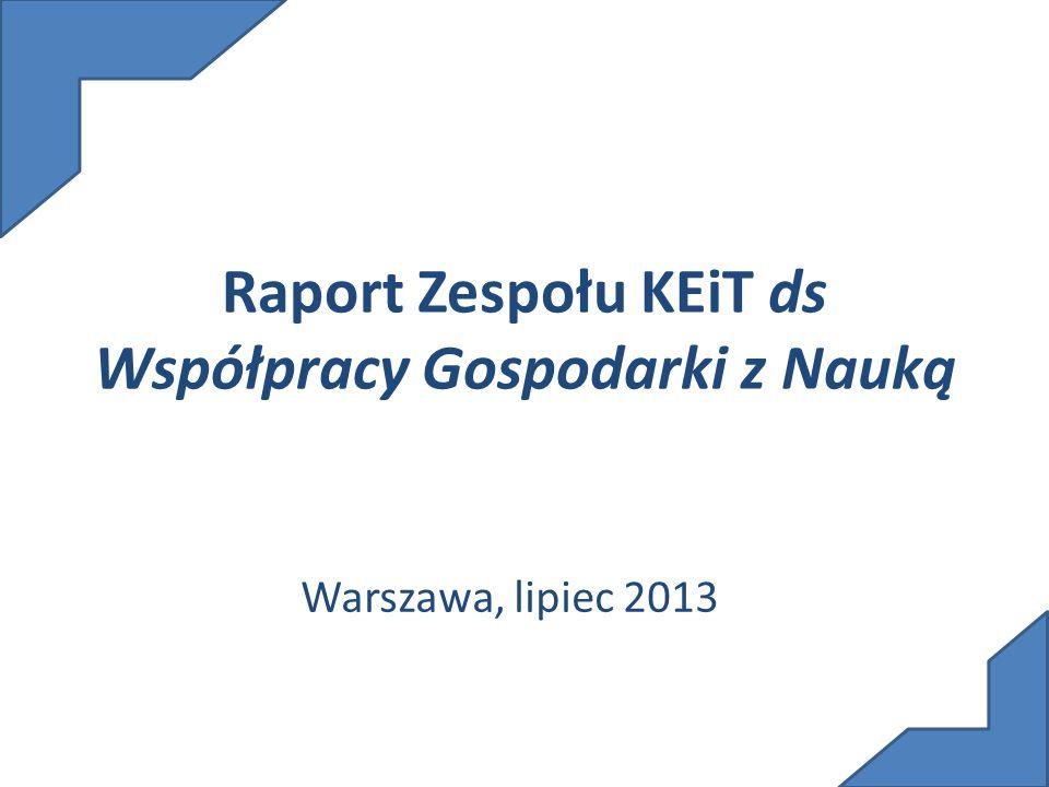 Raport Zespołu KEiT ds Współpracy Gospodarki z Nauką Warszawa, lipiec 2013