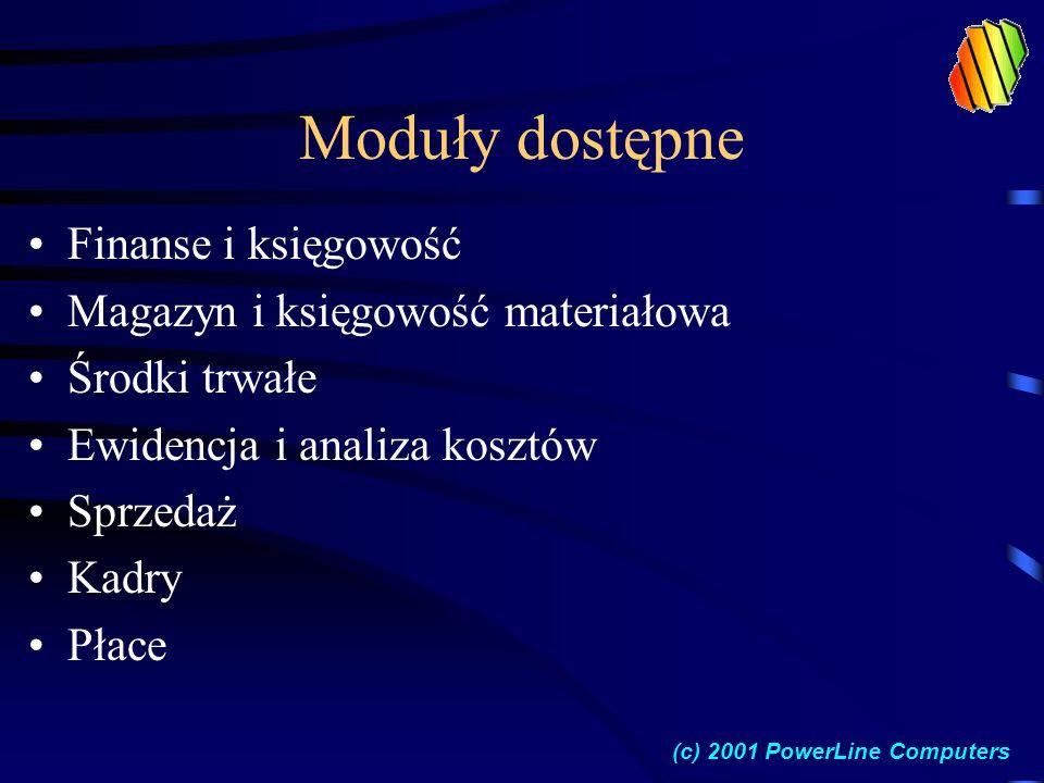 Moduły dostępne Finanse i księgowość Magazyn i księgowość materiałowa Środki trwałe Ewidencja i analiza kosztów Sprzedaż Kadry Płace (c) 2001 PowerLine Computers