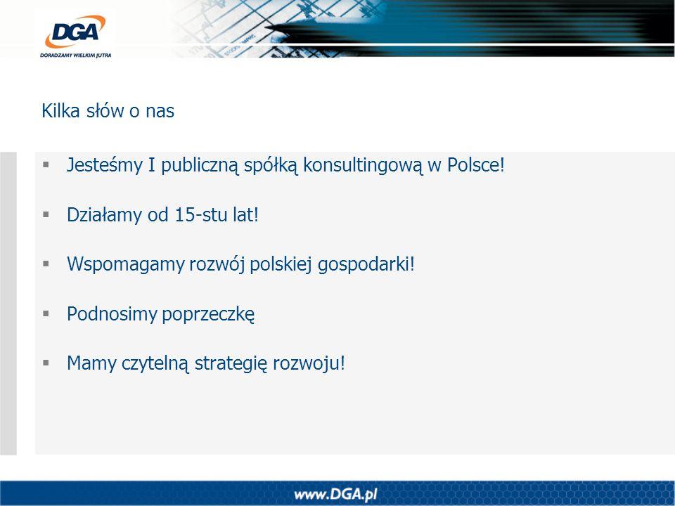 Jesteśmy I publiczną spółką konsultingową w Polsce! Działamy od 15-stu lat! Wspomagamy rozwój polskiej gospodarki! Podnosimy poprzeczkę Mamy czytelną