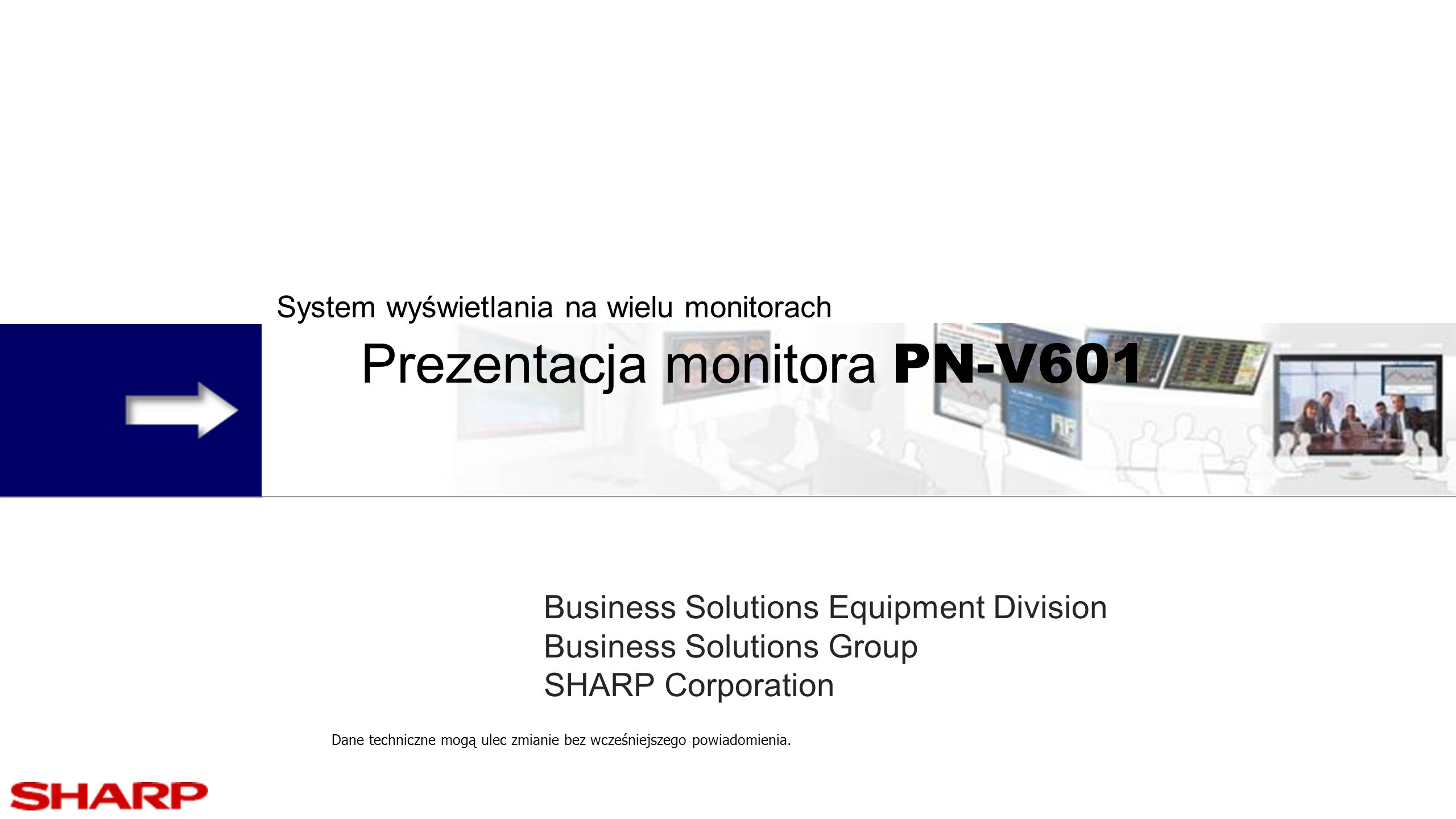 System wyświetlania na wielu monitorach Prezentacja monitora PN-V601 Business Solutions Equipment Division Business Solutions Group SHARP Corporation
