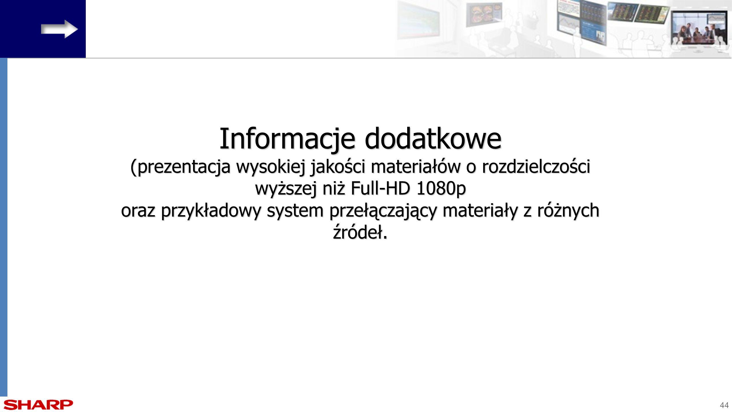 44 Informacje dodatkowe (prezentacja wysokiej jakości materiałów o rozdzielczości wyższej niż Full-HD 1080p oraz przykładowy system przełączający mate