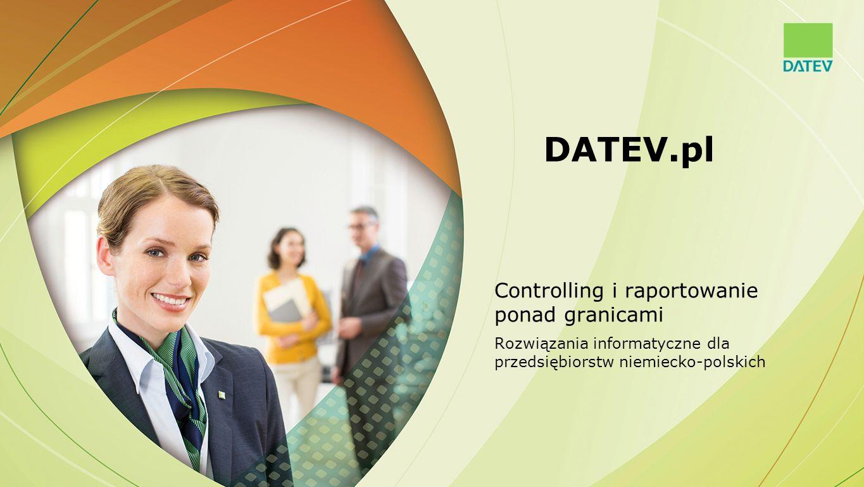 DATEV.pl Controlling i raportowanie ponad granicami Rozwiązania informatyczne dla przedsiębiorstw niemiecko-polskich